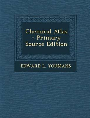 Chemical Atlas - Primary Source Edition (Paperback): Edward L. Youmans