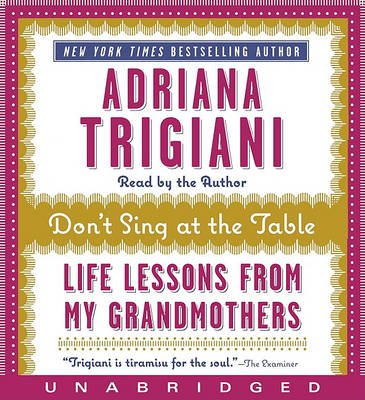 Don't Sing at the Table - Life Lessons from My Grandmothers (Downloadable audio file): Adriana Trigiani