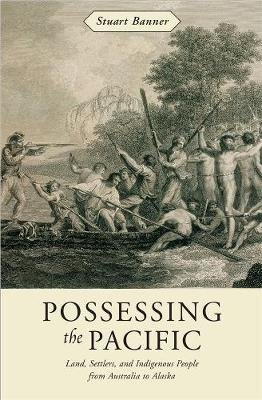 Possessing the Pacific - Land, Settlers, and Indigenous People from Australia to Alaska (Hardcover): Stuart Banner