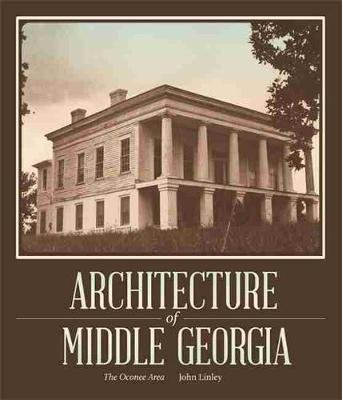 Architecture of Middle Georgia - The Oconee Area (Paperback): John Linley