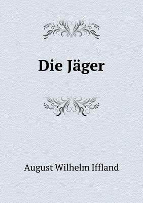 Die Jager (German, Paperback): August Wilhelm Iffland