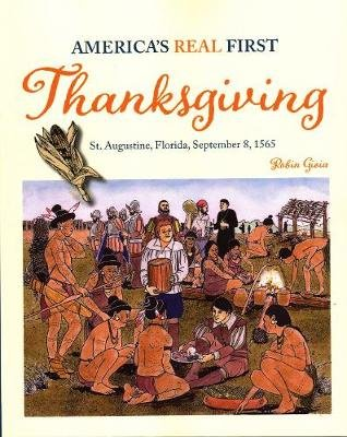 America's Real First Thanksgiving - St. Augustine, Florida, September 8, 1565 (Paperback): Robyn Gioia
