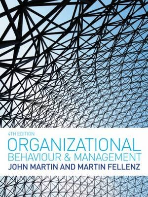 Organizational Behaviour and Management (Paperback, 4th International edition): John Martin, Martin R. Fellenz