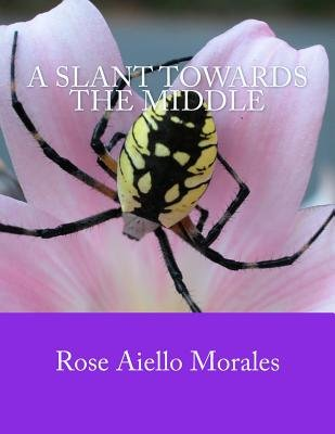 A Slant Towards the Middle (Paperback): Rose Aiello Morales