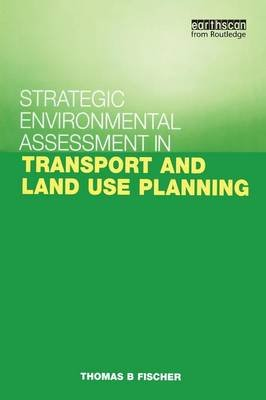 Strategic Environmental Assessment in Transport and Land Use Planning (Paperback): Thomas B Fischer