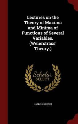 Lectures on the Theory of Maxima and Minima of Functions of Several Variables. (Weierstrass' Theory.) (Hardcover): Harris...