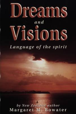 Dreams and Visions: Language of the Spirit (Paperback): Margaret Bowater