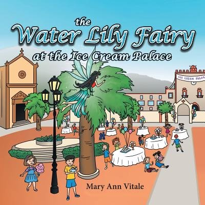 The Water Lily Fairy at the Ice Cream Palace (Paperback): Mrs Mary Ann Vitale