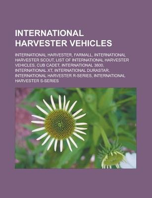 International Harvester Vehicles - International Harvester, Farmall, International Harvester Scout, List of International...