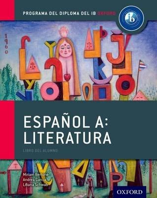 Espanol A: Literatura, Libro del Alumno: Programa del Diploma del IB Oxford (Paperback): Miriam Bertone, Andrea Lambrecht...