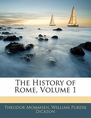 The History of Rome, Volume 1 (Paperback): Theodore Mommsen, William Purdie Dickson