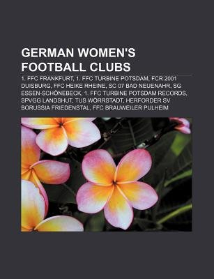 German Women's Football Clubs - 1. Ffc Frankfurt, 1. Ffc Turbine Potsdam, Fcr 2001 Duisburg, Ffc Heike Rheine, SC 07 Bad...