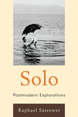 Solo - Postmodern Explorations (Electronic book text): Raphael Sassower
