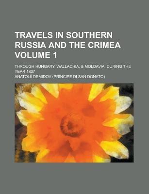 Travels in Southern Russia and the Crimea; Through Hungary, Wallachia, & Moldavia, During the Year 1837 Volume 1 (Paperback):...