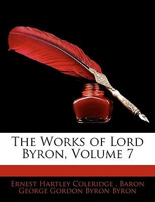The Works of Lord Byron, Volume 7 (Paperback): Ernest Hartley Coleridge, Baron George Gordon Byron Byron