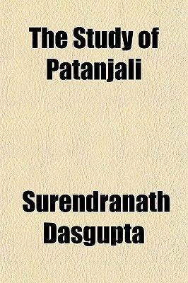 The Study of Patanjali (Paperback): Surendranath Dasgupta