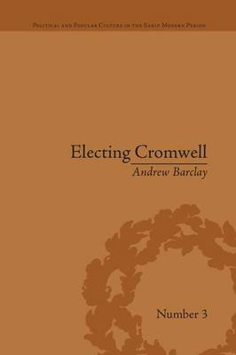 Electing Cromwell - The Making of a Politician (Paperback): Andrew Barclay