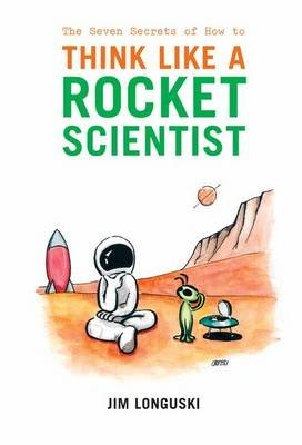 The Seven Secrets of How to Think Like a Rocket Scientist (Electronic book text, 2007 ed.): James Longuski