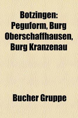 Botzingen - Peguform, Burg Oberschaffhausen, Burg Kranzenau (English, German, Paperback): Bucher Gruppe