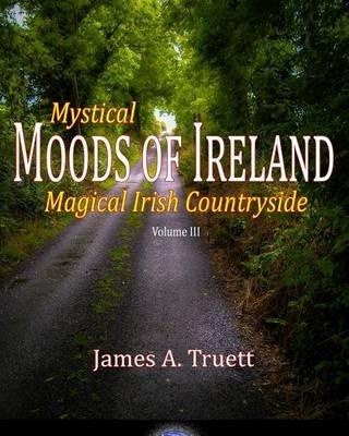 Mystical Moods of Ireland - Magical Irish Countryside (Paperback): James a Truett