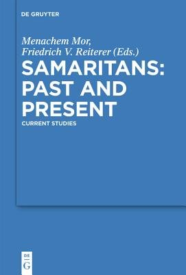 Samaritans - Past and Present - Current Studies (Electronic book text): Menachem Mor, Friedrich V. Reiterer