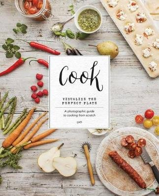 Cook - Visualize the Perfect Plate; A Photographic Guide to Cooking from Scratch (Hardcover): Books Parragon