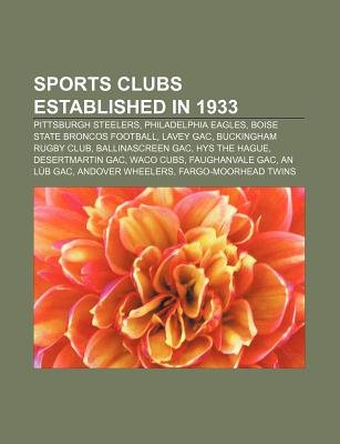 Sports Clubs Established in 1933 - Pittsburgh Steelers, Philadelphia Eagles, Boise State Broncos Football, Lavey Gac,...