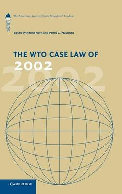 The American Law Institute Reporters Studies on WTO Law - The WTO Case Law of 2002: The American Law Institute Reporters'...