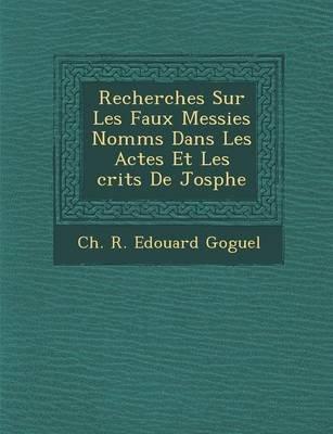 Recherches Sur Les Faux Messies Nomm S Dans Les Actes Et Les Crits de Jos Phe (French, Paperback): Ch R Edouard Goguel