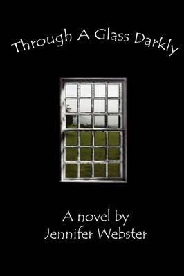 Through a Glass Darkly (Paperback): Jennifer Webster