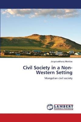 Civil Society in a Non-Western Setting (Paperback): Jargalsaikhany Mendee