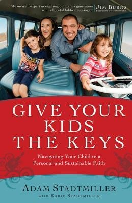 Give Your Kids the Keys - Navigating Your Child to a Personal and Sustainable Faith (Electronic book text): Adam Stadtmiller,...