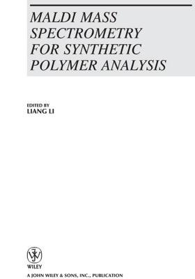 MALDI Mass Spectrometry for Synthetic Polymer Analysis (Electronic book text, 1st edition): Liang Li