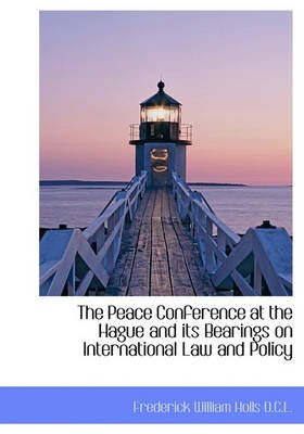 The Peace Conference at the Hague and Its Bearings on International Law and Policy (Hardcover): Frederick William Holls