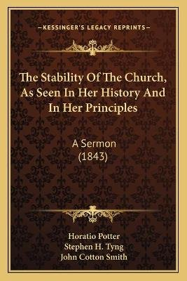 The Stability Of The Church, As Seen In Her History And In Her Principles - A Sermon (1843) (Paperback): Horatio Potter,...