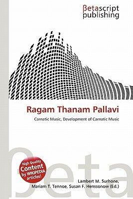 Ragam Thanam Pallavi (Paperback): Lambert M. Surhone, Mariam T. Tennoe, Susan F. Henssonow