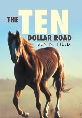 The Ten Dollar Road (Hardcover): Ben N. Field