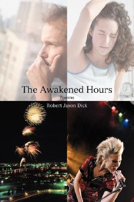 The Awakened Hours - Poems (Hardcover): Robert Jason Dick