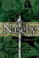 Naseby - The Decisive Campaign (Paperback, Revised ed.): Glenn Foard