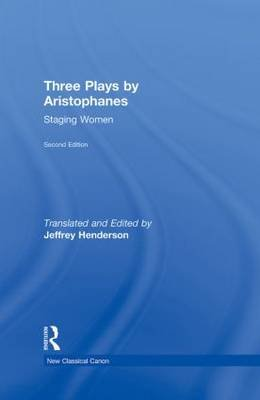 Three Plays by Aristophanes - Staging Women (Hardcover, 2nd Revised edition): Jeffrey Henderson