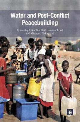 Water and Post-conflict Peacebuilding - Shoring Up Peace (Paperback, New): Erika Weinthal, Jessica J. Troell, Mikiyasu Nakayama