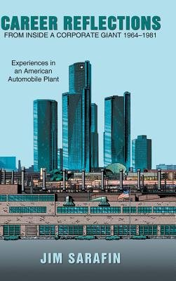 Career Reflections from Inside a Corporate Giant 1964-1981 - Experiences in an American Automobile Plant (Hardcover): Jim...
