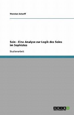 Sein - Eine Analyse Zur Logik Des Seins Im Sophistes (German, Paperback): Thorsten Scherff