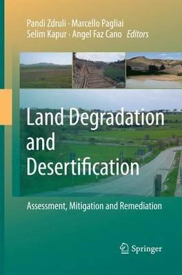 Land Degradation and Desertification: Assessment, Mitigation and Remediation (Paperback): Pandi Zdruli, Marcello Pagliai, Selim...