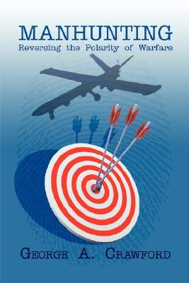 Manhunting - Reversing the Polarity of Warfare (Paperback): George A. Crawford