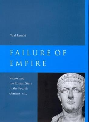 Failure of Empire - Valens and the Roman State in the Fourth Century A.D. (Hardcover): Noel Lenski