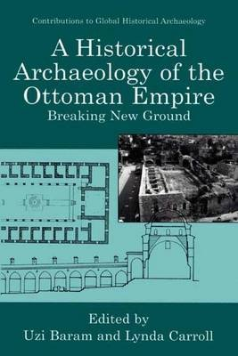 A Historical Archaeology of the Ottoman Empire - Breaking New Ground (Paperback, Softcover reprint of the original 1st ed....