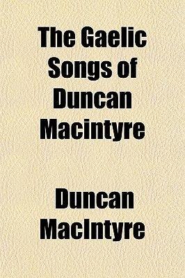 The Gaelic Songs of Duncan Macintyre (Paperback): Duncan MacIntyre