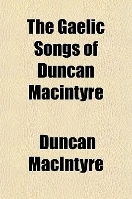 The Gaelic Songs of Duncan Macintyre (Paperback): Duncan MacIntyre