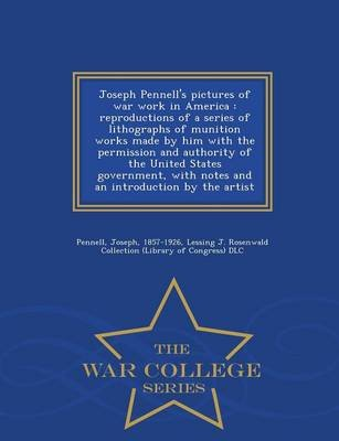 Joseph Pennell's Pictures of War Work in America - Reproductions of a Series of Lithographs of Munition Works Made by Him...